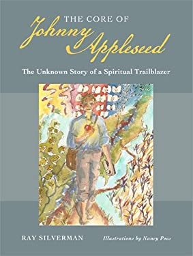 The Core of Johnny Appleseed: The Unknown Story of a Spiritual Trailblazer 9780877853459