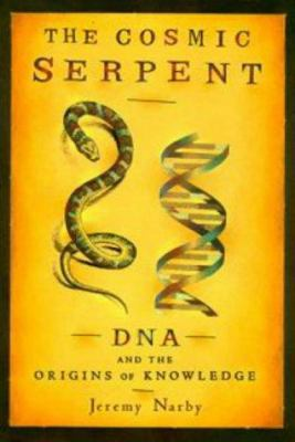 The Cosmic Serpent: DNA and the Origins of Knowledge 9780874779646