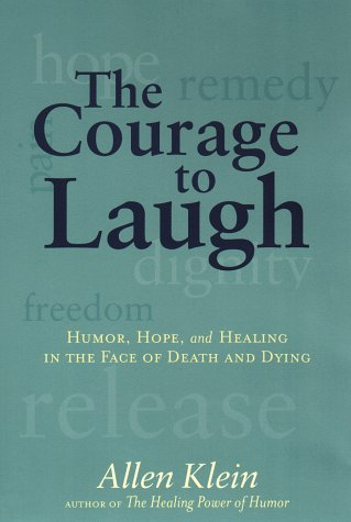 The Courage to Laugh: Humor, Hope, and Healing in the Face of Death and Dying 9780874779295