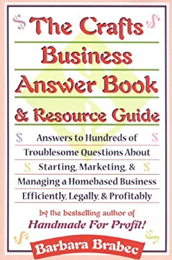 The Crafts Business Answer Book & Resource Guide: Answers to Hundreds of Troublesome Questions about Starting, Marketing, and Managing a Homebased Bus 9780871318329