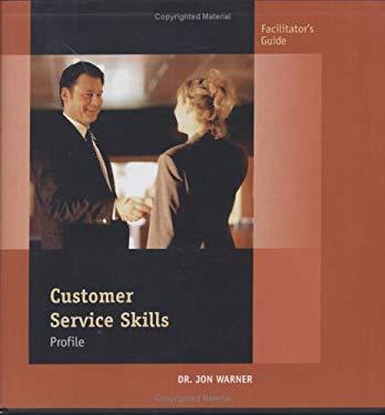 The Customer Service Skills Profile: Facilitator's Guide 9780874258400
