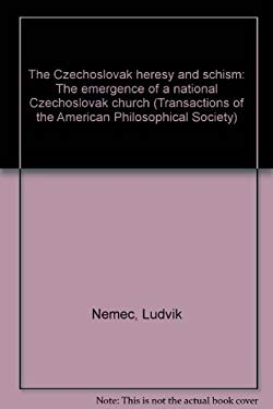 The Czechoslovak heresy and schism: The emergence of a national Czechoslovak church (Transactions of the American Philosophical Society)