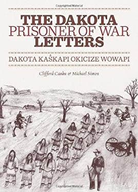 The Dakota Prisoner of War Letters: Dakota Kaskapi Okicize Wowapi 9780873518734