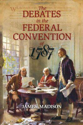 The Debates in the Federal Convention of 1787 Vol. 1 and Vol. 2 in the Same Book 9780879753887