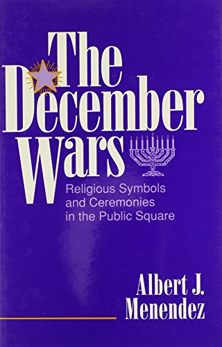 The December Wars: Religious Symbols and Ceremonies in the Public Square 9780879758578