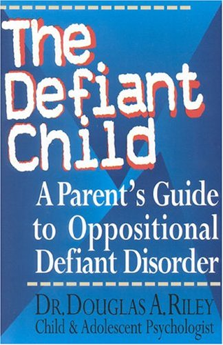 The Defiant Child: A Parent's Guide to Oppositional Defiant Disorder 9780878339631