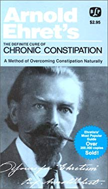 The Definite Cure of Chronic Constipation: Also: Overcoming Constipation Naturally 9780879040321