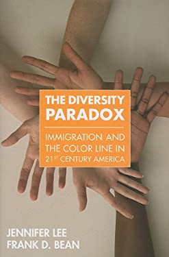 The Diversity Paradox: Immigration and the Color Line in Twenty-First Century America 9780871540416
