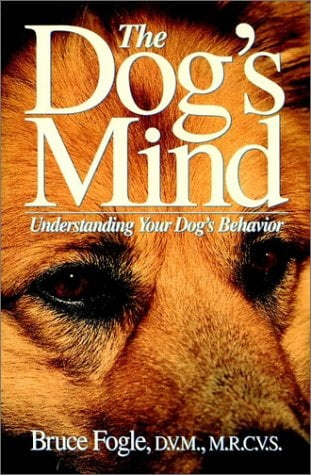 The Dog's Mind: Understanding Your Dog's Behavior 9780876055137