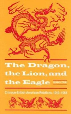The Dragon, the Lion, and the Eagle: Chinese-British-American Relations, 1949-1958 9780873384902