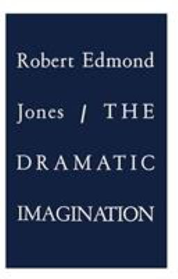 The Dramatic Imagination: Reflections and Speculations on the Art of the Theatre, Reissue 9780878301843