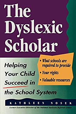 The Dyslexic Scholar: Helping Your Child Achieve Academic Success 9780878338825