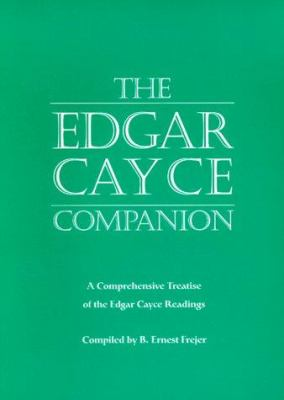 The Edgar Cayce Companion: A Comprehensive Treatise of the Edgar Cayce Readings 9780876043578