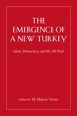 The Emergence of a New Turkey: Democracy and the AK Parti 9780874808636