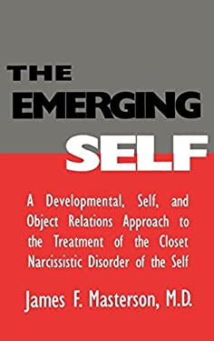 The Emerging Self: A Developmental, .Self, and Object Relatio: A Developmental Self & Object Relations Approach to the Treatment of the Closet Narciss 9780876307212