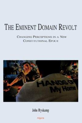 The Eminent Domain Revolt: Changing Perceptions in a New Constitutional Epoch (Hc) 9780875865256