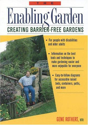 The Enabling Garden: Creating Barrier-Free Gardens 9780878338474