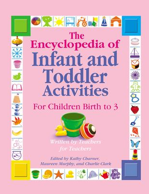 The Encyclopedia of Infant and Toddler Activities: For Children Birth to 3 9780876590133