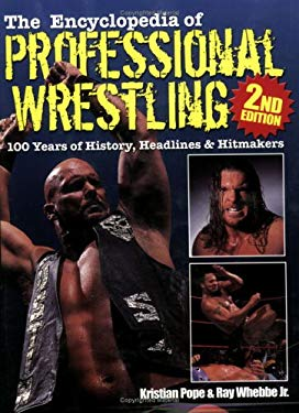 The Encyclopedia of Professional Wrestling: 100 Years of History, Headlines & Hitmakers 9780873496254