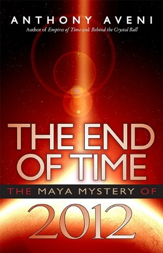 The End of Time: The Maya Mystery of 2012 9780870819612
