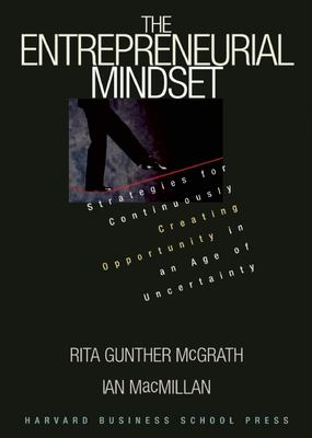 The Entrepreneurial Mindset: Strategies for Continuously Creating Opportunity in an Age of Uncertainty 9780875848341
