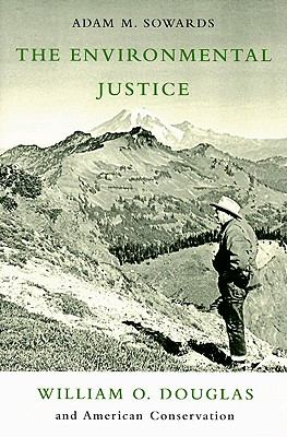 The Environmental Justice: William O. Douglas and American Conservation 9780870715679