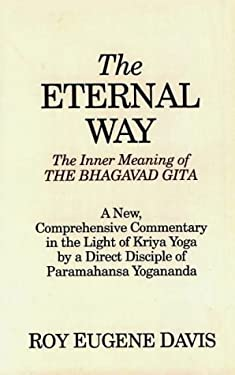 The Eternal Way: The Inner Meaning of the Bhagavad Gita 9780877072485