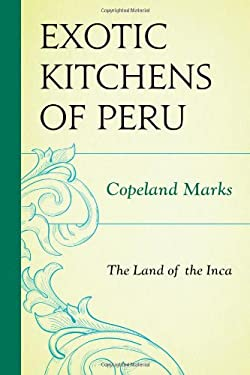The Exotic Kitchens of Peru: The Land of the Inca 9780871318800