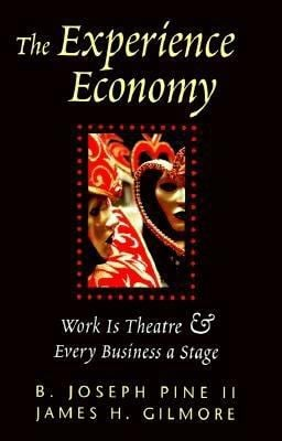 The Experience Economy: Work is Theatre & Every Business a Stage 9780875848198