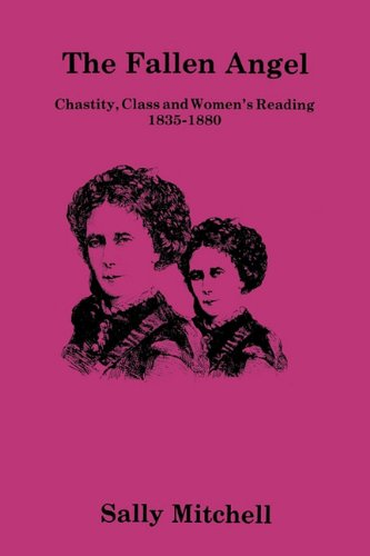 The Fallen Angel: Chastity, Class and Women's Reading, 1835-1880 9780879721558
