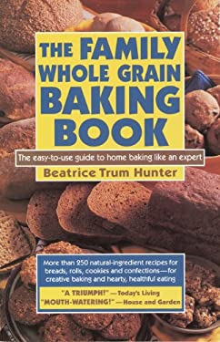 The Family Whole Grain Baking Book: Breads, Rolls, Cookies, Confections 9780879835989