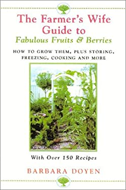 The Farmer's Wife Guide to Fabulous Fruits and Berries: Growing, Storing, Freezing, and Cooking Your Own 200+ Recipes and Serving Ideas! 9780871319753