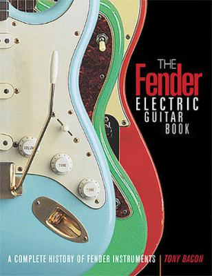 The Fender Electric Guitar Book: A Complete History of Fender Instruments 9780879308971
