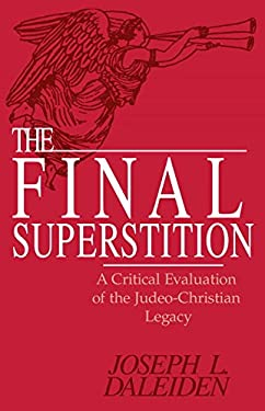 The Final Superstition: A Critical Evaluation of the Judeo-Christian Legacy 9780879758967