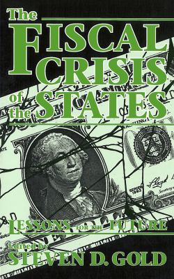 The Fiscal Crisis of the States: Lessons for the Future 9780878405756