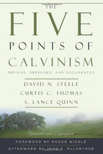 The Five Points of Calvinism: Defined, Defended, and Documented 9780875528274