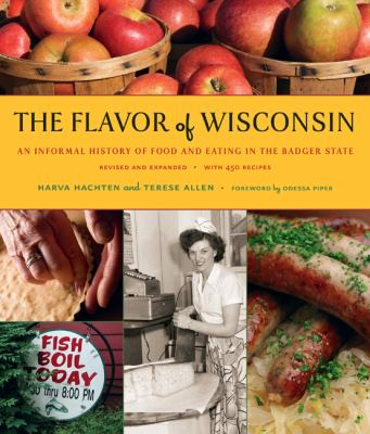 The Flavor of Wisconsin: An Informal History of Food and Eating in the Badger State 9780870204043