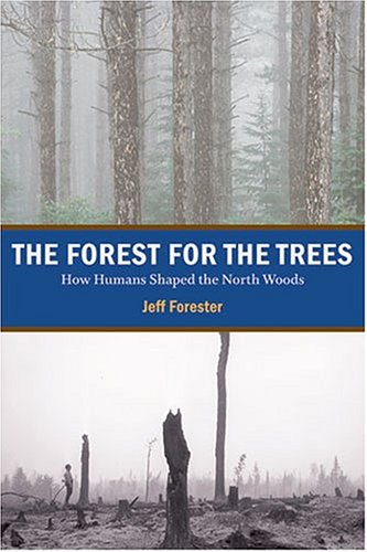 The Forest for the Trees: How Humans Shaped the North Woods 9780873514804