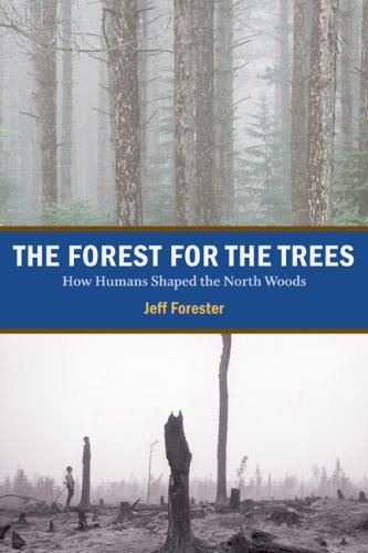 The Forest for the Trees: How Humans Shaped the North Woods 9780873516501