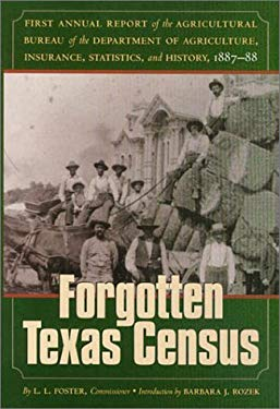 The Forgotten Texas Census: The First Annual Report of the Agricultural Bureau of the Department of Agriculture, Insurance, Statistics, and Histor 9780876111833