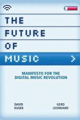 The Future of Music: Manifesto for the Digital Music Revolution 9780876390597