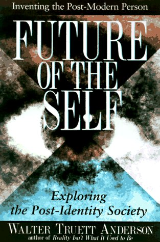 The Future of the Self: Inventing the Postmodern Person 9780874778816