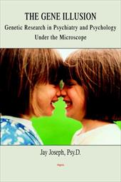 The Gene Illusion: Genetic Research in Psychiatry and Psychology Under the Microscope 3882243