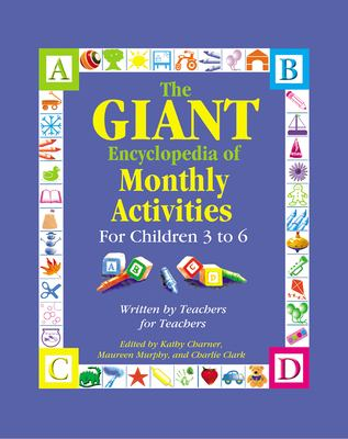 The Giant Encyclopedia of Monthly Activities for Children 3 to 6: Written by Teachers for Teachers 9780876590126
