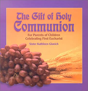 The Gift of Holy Communion: For Parents of Children Celebrating First Eucharist 9780879462260