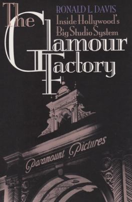 The Glamour Factory: Inside Hollywood's Big Studio System 9780870743580