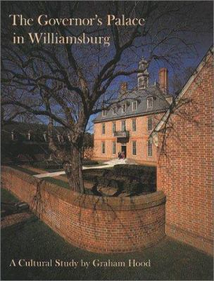 The Governor's Palace in Williamsburg: A Cultural Study 9780879350826