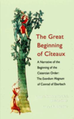 The Great Beginning of Citeaux: A Narrative of the Beginning of the Cistercian Order; The Exordium Magnum of Conrad of Eberbach 9780879071721