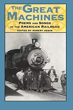 The Great Machines: Poems and Songs from the Age of the American Railroad 9780877455509
