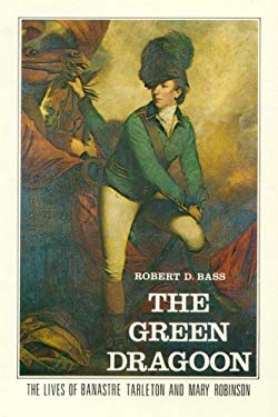 The Green Dragoon: The Lives of Banastre Tarleton and Mary Robinson 9780878441631